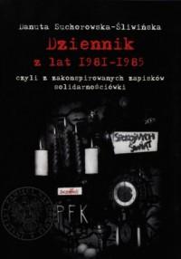 Dziennik z lat 1981-1985 czyli z zakonspirowanych zapisków solidarnościówki - okładka książki