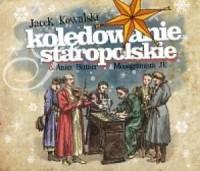 Kolędowanie staropolskie. Wybór kolęd i pastorałek polskich z XV-XIX wieku (CD) - okładka płyty