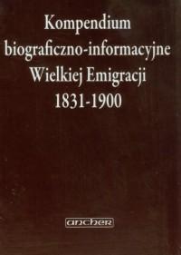 Kompendium biograficzno-informacyjne Wielkiej Emigracji 1831-1900 - okładka książki