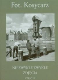 Kosycarz. Niezwykłe zwykłe zdjęcia cz. 3 - okładka książki