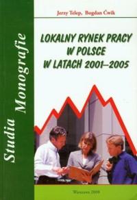 Lokalny rynek pracy w polsce w latach 2001-2005 - okładka książki
