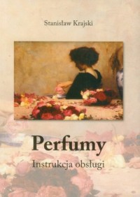 Perfumy. Instrukcja obsługi - okładka książki