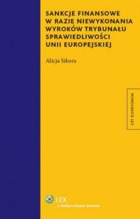Sankcje finansowe w razie niewykonania wyroków trybunału sprawiedliwości unii europejskiej - okładka książki