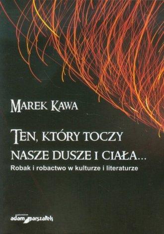 Ten, który toczy nasze dusze i - okładka książki