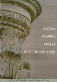 Antyk prawda i fałsz w średniowieczu - okładka książki