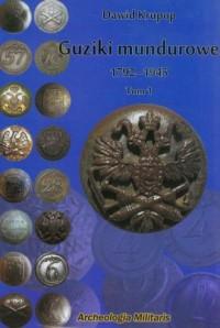 Guziki mundurowe 1792-1945. Tom 1 - okładka książki