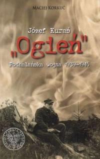Józef Kuraś Ogień. Podhalańska wojna 1939-1945 - okładka książki