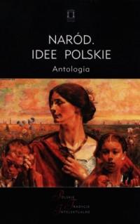 Naród. Idee Polski. Antologia. Seria: Polskie Tradycje Intelektualne - okładka książki