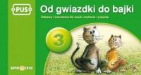 Od gwiazdki do bajki 3. Zabawy i ćwiczenia sylabowe do nauki czytania i pisania - okładka podręcznika