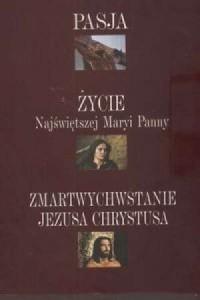 Pasja/Życie Najświętszej Maryi Panny/Zmartwychwstanie Jezusa Chrystusa - okładka książki