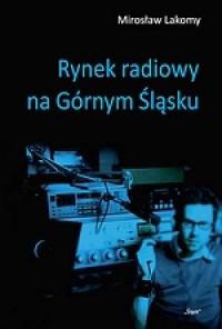 Rynek radiowy na Górnym Śląsku - okładka książki