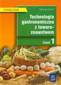 Technologia gastronomiczna z towaroznawstwem cz. 1. Podręcznik - okładka książki