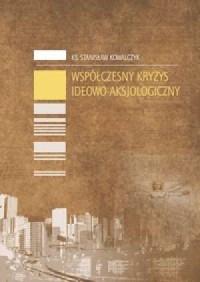 Współczesny kryzys ideowo-aksjologiczny - okładka książki