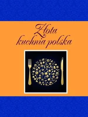 Zlota Kuchnia Polska Elzbieta Adamska Ksiegarnia Poczytaj Pl