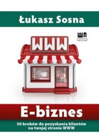 E-biznes. 50 kroków do pozyskania nowych klientów na twojej stronie www - okładka książki
