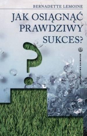 Jak osiągnąć prawdziwy sukces? - okładka książki