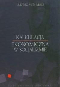 Kalkulacja ekonomiczna w socjalizmie - okładka książki