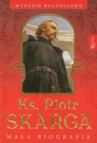 Ks. Piotr Skarga. Mała biografia - okładka książki