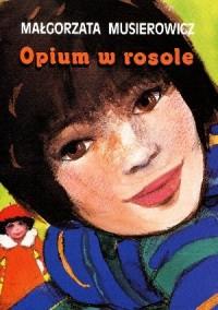 Opium w rosole - Małgorzata Musierowicz - okładka książki
