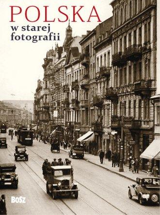 Polska w starej fotografii. Wybór - okładka książki