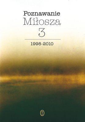 Poznawanie Miłosza 3 1999-2001 - okładka książki