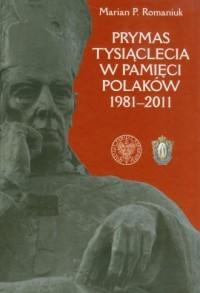 Prymas Tysiąclecia w pamięci Polaków 1981-2011 - okładka książki