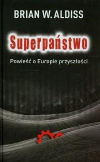 Superpaństwo. Powieść o Europie przyszłości - okładka książki