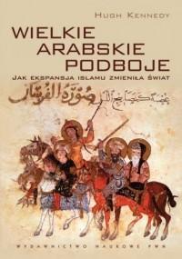 Wielkie arabskie podboje. Jak ekspansja - okładka książki
