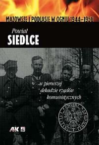 Powiat Siedlce w pierwszej dekadzie rządów komunistycznych. Mazowsze i Podlasie w ogniu 1944-1956 . - okładka książki