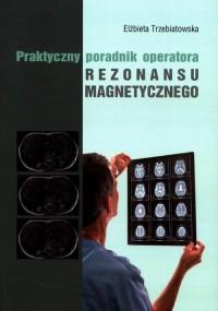 Praktyczny poradnik operatora rezonansu magnetycznego - okładka książki
