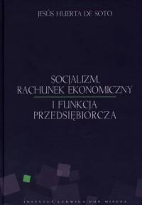 Socjalizm, rachunek ekonomiczny i funkcja przedsiębiorcza - okładka książki