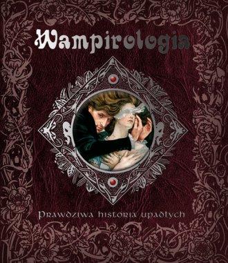 Wampirologia. Prawdziwa historia - okładka książki
