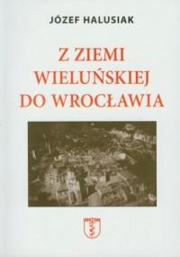 Z Ziemi Wieluńskiej do Wrocławia - okładka książki
