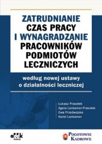 Zatrudnianie, czas pracy i wynagradzanie pracowników podmiotów leczniczych wg nowej ustawy o działal - okładka książki