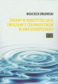 Zmiany w konstytucjach związane z członkostwem w Unii Europejskiej - okładka książki