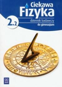 Ciekawa fizyka 2.2. Gimnazjum. - okładka podręcznika