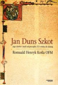 Jan Duns Szkot. Jego dzieło i myśl od początku XX wieku do dzisiaj - okładka książki