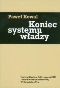 Koniec systemu władzy. Polityka ekipy gen. Wojciecha Jaruzelskiego w latach 1986-1989 - okładka książki