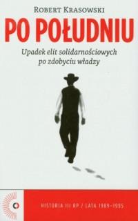 5bc03d42a460ff Po południu. Upadek elit solidarnościowych po zdobyciu władzy. Książka.  Wydawnictwo: Czerwone i Czarne ...