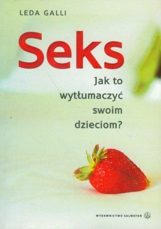 Seks. Jak to wytłumaczyć swoim - okładka książki