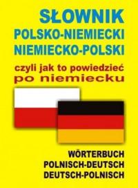 Słownik polsko-niemiecki niemiecko-polski czyli jak to powiedzieć po niemiecku - okładka książki