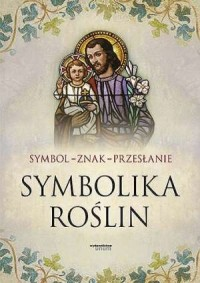 Symbol - znak - przesłanie. Symbolika roślin - okładka książki