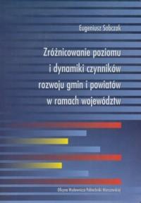 Zróżnicowanie poziomu i dynamiki czynników rozwoju gmin i powiatów w ramach województw - okładka książki