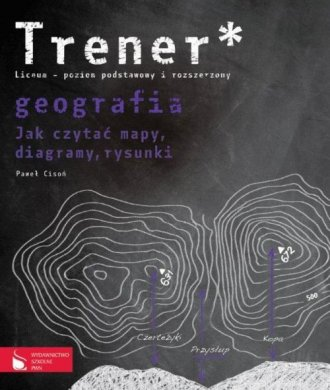 Trener. Geografia. Jak czytać mapy, diagramy, rysunki