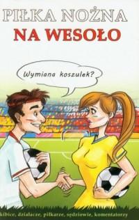 Piłka nożna na wesoło - okładka książki