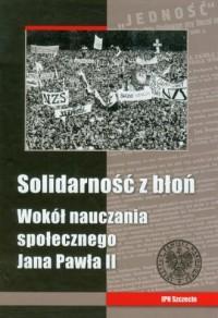 Solidarność z błoń. Wokół nauczania społecznego Jana Pawła II - okładka książki