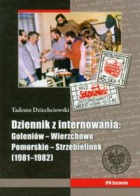 Tadeusz Dziechciowski, Dziennik z internowania: Goleniów - Wierzchowo Pomorskie - Strzebielinek (1981-1982) - okładka książki