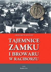Tajemnice zamku i browaru w Raciborzu - okładka książki