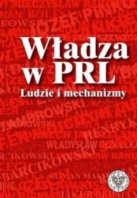 Władza w PRL. Ludzie i mechanizmy - okładka książki