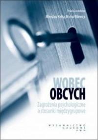 Wobec obcych. Zagrożenia psychologiczne a stosunki międzygrupowe - okładka książki